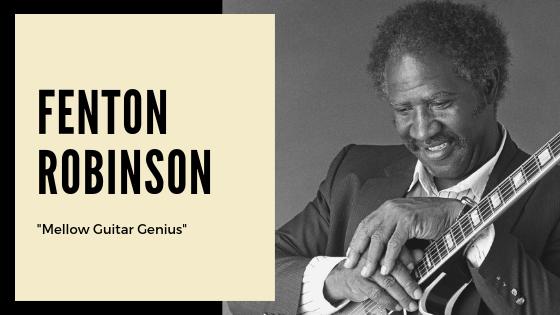 Fenton Robinson – Mellow Guitar Genius